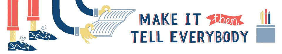 Make It Then Tell Everybody Podcast logo